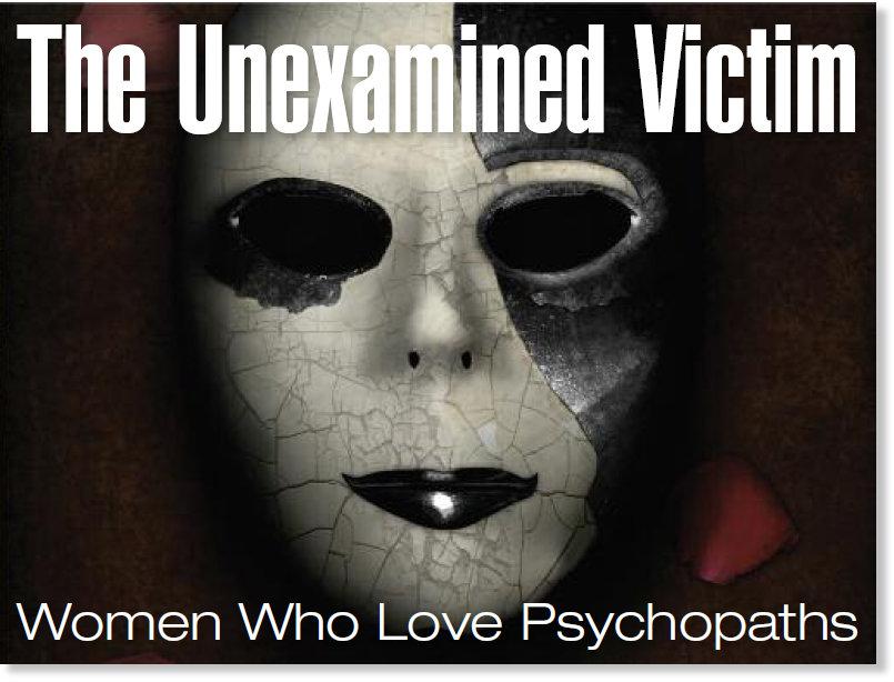 The Unexamined Victim: Women Who Love Psychopaths -- Society's Child --  Sott.net