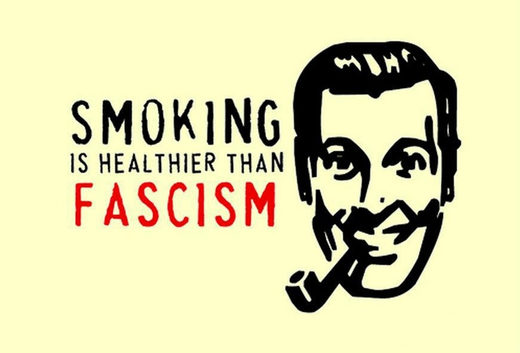 Smoking is healthier than fascism