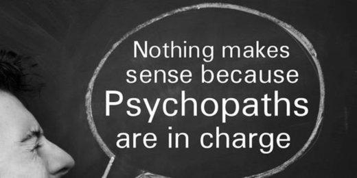 Nic nie ma sensu, ponieważ rządzą psychopaci