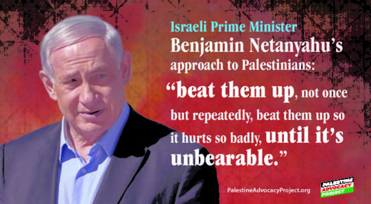 "Israeli Prime Minister Benjamin Netanyahu ""beat them up, not once but repeatedly, beat them up so it hurts so badly, until it's unbearable"""
