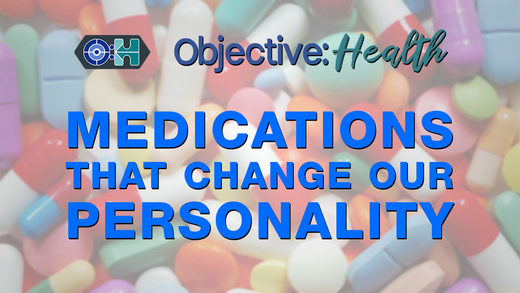 Objective:Health #42 - Medications That Change Our Personality