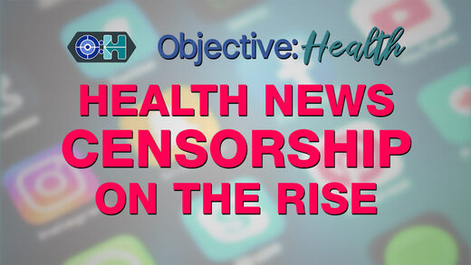 Objective:Health: - Health News Censorship on the Rise