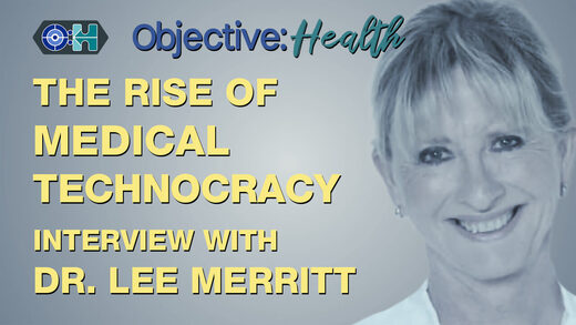 Objective:Health - The Rise of Medical Technocracy and the Suppressed Truth of Viral Treatments - Interview with Dr. Lee Merritt