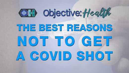 Objective:Health - The Best Reasons Not to Get a Covid Shot