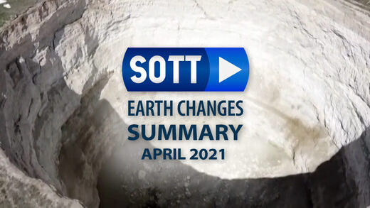 SOTT Earth Changes Summary - April 2021: Extreme Weather, Planetary Upheaval, Meteor Fireballs