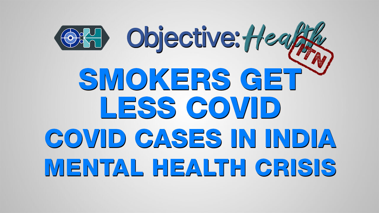 SOTT FOCUS: Objective:Health – In The News: Smokers Get Less Covid | Covid Cases in India | Mental Health Crisis