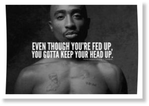 Tupac Shakur and Quote from Keep Ya Head Up